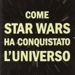 Come Star Wars Ha Conquistato l'Universo